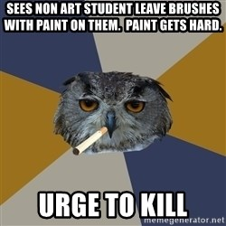 Art Student Owl - sees non art student leave brushes with paint on them.  paint gets hard. urge to kill