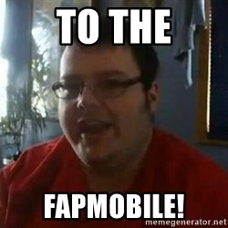 Fat Kid Smiling - To The Fapmobile!