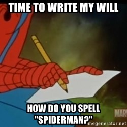 """Writing Spiderman - time to write my will how do you spell """"spiderman?"""""""