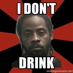Things Black Guys Never Say - i don't drink