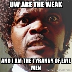 Mad Samuel L Jackson - uw are the weak And i am the tyranny of evil men
