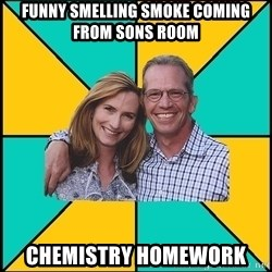 Oblivious Parents - Funny smelling smoke coming from sons room Chemistry homework
