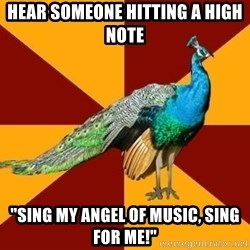 """Thespian Peacock - hear someone hitting a high note """"Sing my angel of music, sing for me!"""""""