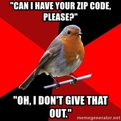 "Retail Robin - ""Can i have your zip code, please?"" ""oh, i don't give that out."""