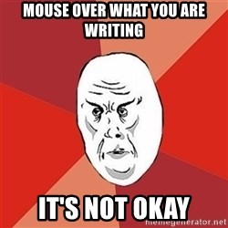 Not Okay Guy - mouse over what you are writing it's not okay