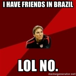 Angry Hope Solo - I have friends in brazil Lol no.