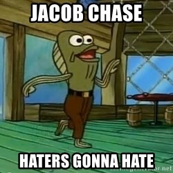 Haters Gonna Hate - Jacob CHASE HATERS GONNA HATE