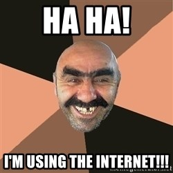 Provincial Man - HA HA! I'm using the internet!!!