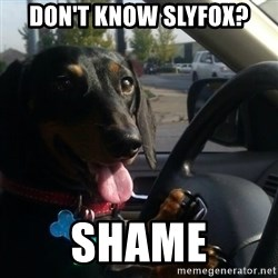 puppycop - Don't know slyfox? shame