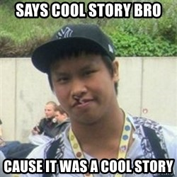 Good Guy Reginald - Says Cool Story bro  Cause it was a cool story