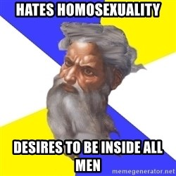 Advice God - HATES homosexuality desires to be inside all men