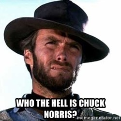 Clint Eastwood - Who the hell is chuck norris?