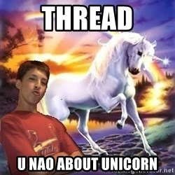 Chris' Unicorn - THREAD U NAO ABOUT UNICORN