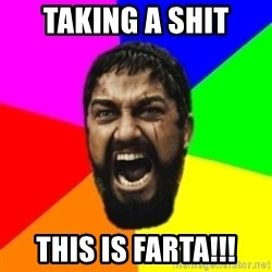 sparta - Taking a shit this is farta!!!