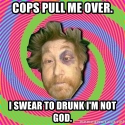 Russian Boozer - cops pull me over. I swear to drunk I'm not god.