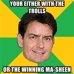Courage Sheen - your either with the trolls or the winning ma-Sheen