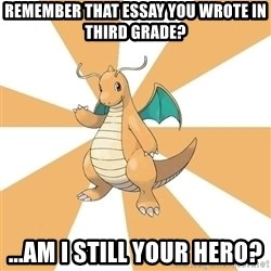 Dragonite Dad - Remember that essay you wrote in third grade?  ...am i still your hero?