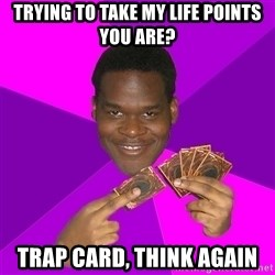 Cunning Black Strategist - trying to take my life points you are? trap card, think again