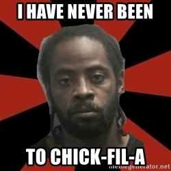 Things Black Guys Never Say - i have never been  to chick-fil-a