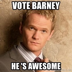 BARNEYxSTINSON - VOTe BARNEY  he 's AWESOME