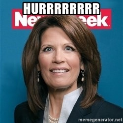 Crazy Eyed Michelle Bachmann - HURRRRRRRR