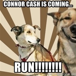 Stoner dogs concerned friend - Connor cash is coming... run!!!!!!!!