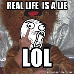 Mad LOL Face - REAL LIFE  IS A LIE lol