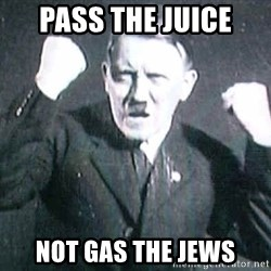Successful Hitler - pass the juice not gas the jews