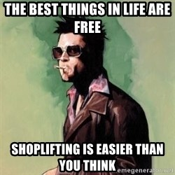 Tyler Durden 2 - the best things in life are free shoplifting is easier than you think