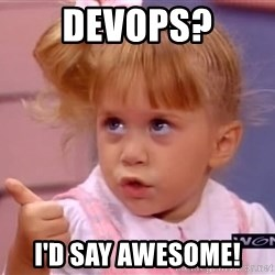 thumbs up - DevOps? I'd say Awesome!