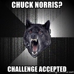 Insanity Wolf - chuck norris? Challenge Accepted
