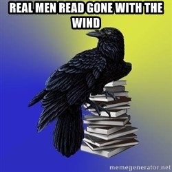 araventhepoet - real men read gone with the wind