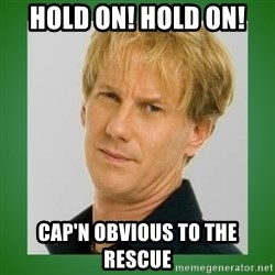 Opie is suspicious - Hold on! Hold on! Cap'n Obvious to the rescue