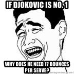 Yao Ming Meme - if djokovic is no. 1 why does he need 17 bounces per serve?