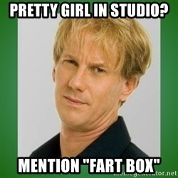 "Opie is suspicious - pretty girl in studio? mention ""fart box"""