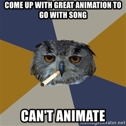 Art Student Owl - COME UP WITH GREAT ANIMATION TO GO WITH SONG CAN'T ANIMATE