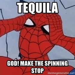 Scared Spider Dude - tequila god! make the spinning stop