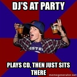 Sunny Student - DJ'S AT PARTY PLAYS CD, THEN JUST SITS THERE