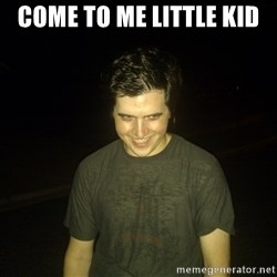 Rapist Edward - come to me little kid