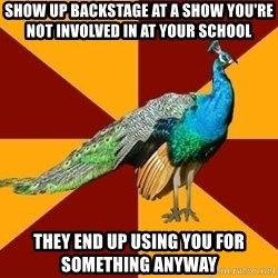 Thespian Peacock - Show up backstage at a show you're not involved in at your school they end up using you for something anyway
