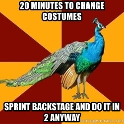 Thespian Peacock - 20 minutes to change costumes sprint backstage and do it in 2 anyway
