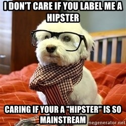 """hipster dog - I don't care if you label me a hipster caring if your a """"hipster"""" is so mainstream"""