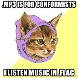 Hipster Kitty - .MP3 IS FOR CONFORMISTS  I LISTEN MUSIC IN .FLAC