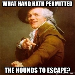 Joseph Ducreux - what hand hath permitted  the hounds to escape?