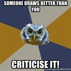 Art Newbie Owl - SOMEONE DRAWS BETTER THAN YOU CRITICISE IT!
