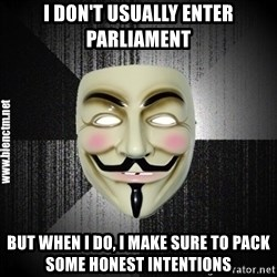 Anonymous memes - I don't usually enter parliament but when I do, I make sure to pack Some honest intentions