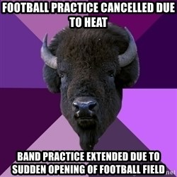 Fuck Yeah Band Buffalo - Football practice cancelled due to heat band practice extended due to sudden opening of football field