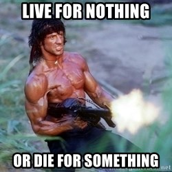 Rambo - Live for nothing or die for something