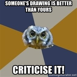 Art Newbie Owl - someone's drawing is better than yours Criticise it!
