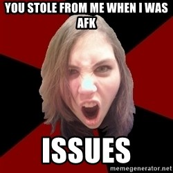 Raging Metal Chick - you stole from me when i was afk issues